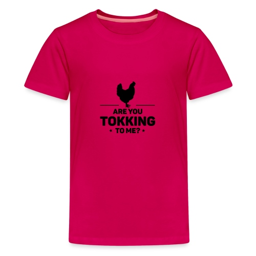 Are you tokking to me - Teenager Premium T-shirt