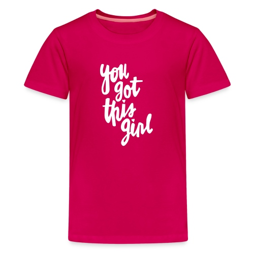 You_got_this_girl - Teenager Premium T-Shirt