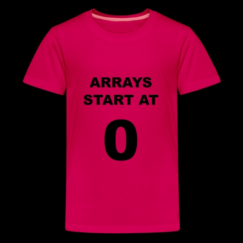 Arrays start at 0 - Teenage Premium T-Shirt