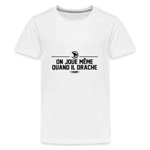 On Joue Même Quand Il Dr - Teenage Premium T-Shirt
