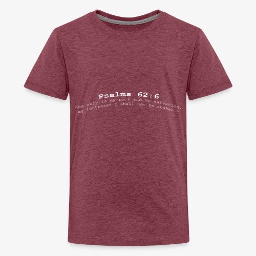 Psalms 62:6 white lettered - Teenager Premium T-shirt