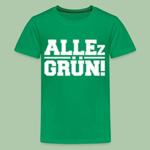 allezgruen!_weisstrans - Teenager Premium T-Shirt