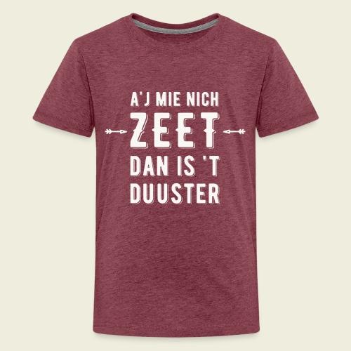Aj Mie Nich Zeet... - Teenager Premium T-shirt