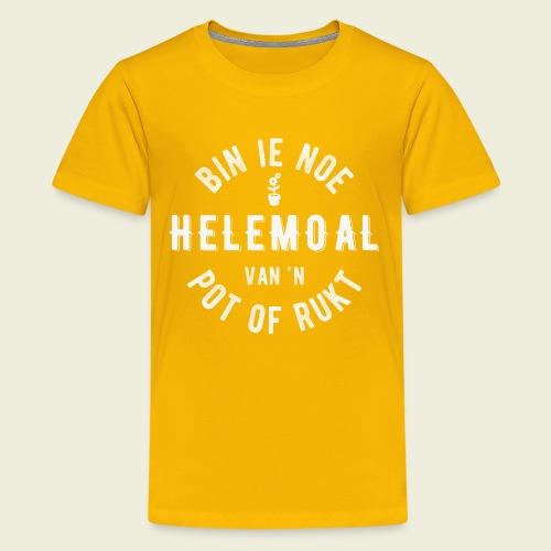 Bin ie noe helemoal van 'n pot of rukt - Teenager Premium T-shirt