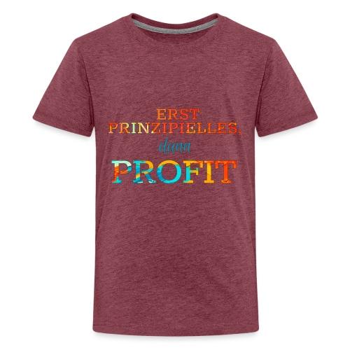Erst Prinzipielles, dann Profit - Teenage Premium T-Shirt