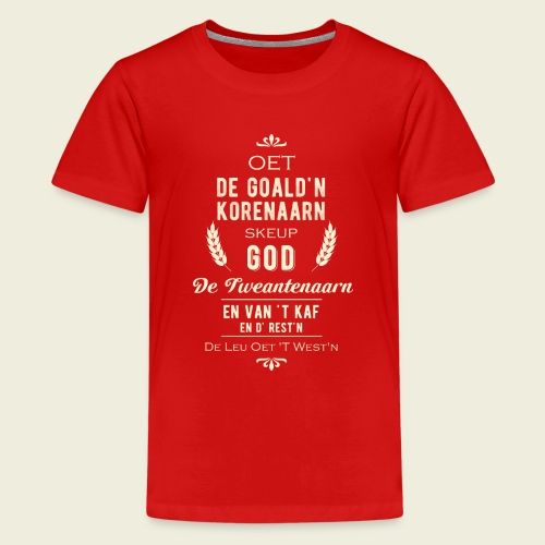 Oet de goald'n korenaarn skeup God de Tweantenaarn - Teenager Premium T-shirt