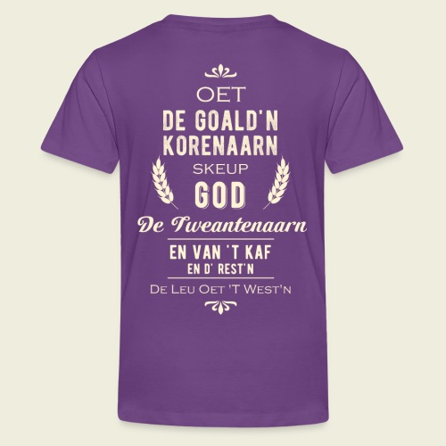 Oet de goald'n korenaarn skeup God de Tweantenaarn - Teenager Premium T-shirt