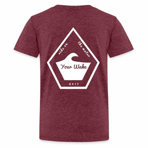 Your Wake - Teenager Premium T-Shirt