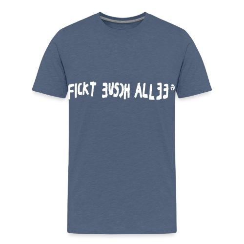 Fickt Eusch Allee (weiss) - Teenager Premium T-Shirt