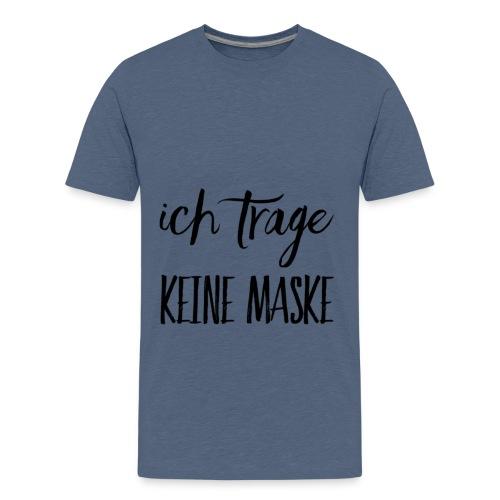 Ich trage KEINE MASKE - Teenager Premium T-Shirt