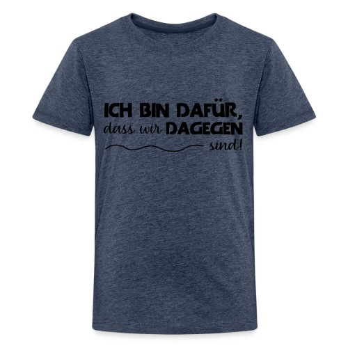 Message - Ich bin dafür 1 - Teenager Premium T-Shirt