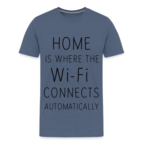 Home is where the wi-fi c - Teenage Premium T-Shirt