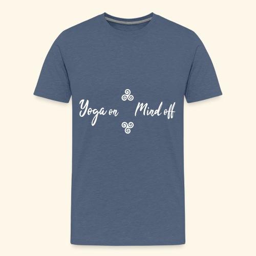 Yoga on Mind off - Teenager Premium T-Shirt