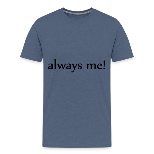 Always me! - Teenager Premium T-Shirt