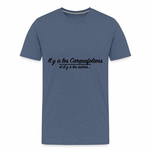 Il y a les Carquefoliens...et il y a les autres... - T-shirt Premium Ado