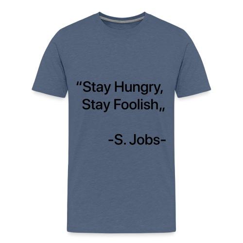 "Stay Hungry Stay Foolish"" - Maglietta Premium per ragazzi"