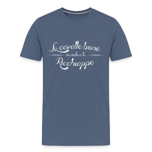 Lu cavalle bone se vede a lu Ricchiappe - Maglietta Premium per ragazzi