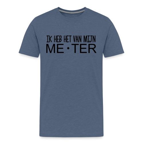Ik heb het van mijn meter - Teenager Premium T-shirt
