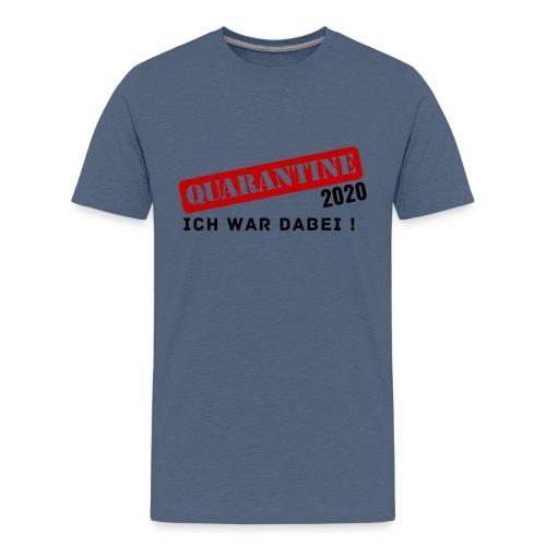 Quarantine 2020 - Ich war dabei! - Teenager Premium T-Shirt