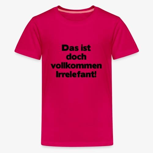 Irrelefant schwarz - Teenager Premium T-Shirt