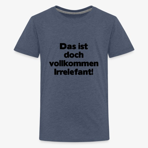 Irrelefant schwarz - Teenager Premium T-Shirt