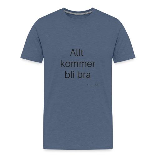 Allt kommer bli bra - Premium-T-shirt tonåring