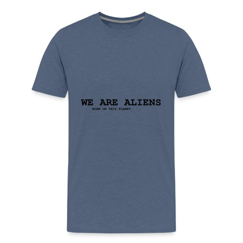 WE ARE ALIENS - born on this planet - Teenager Premium T-Shirt