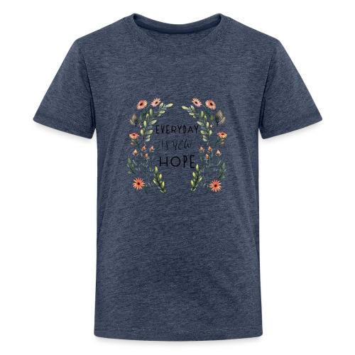 EVERY DAY NEW HOPE - Teenage Premium T-Shirt