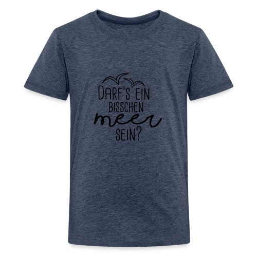 Darf's ein bisschen Meer sein? - Teenager Premium T-Shirt