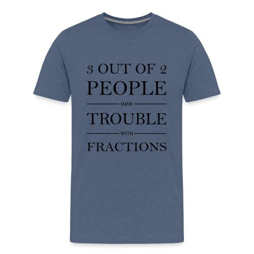 3 von 2 Personen haben Schwierigkeiten mit Brüchen - Teenager Premium T-Shirt