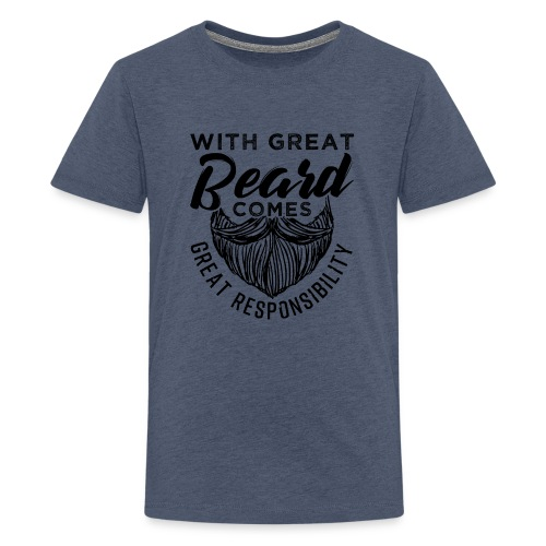With Great Beard Comes Great Responsibility Gift - Teenager Premium T-Shirt