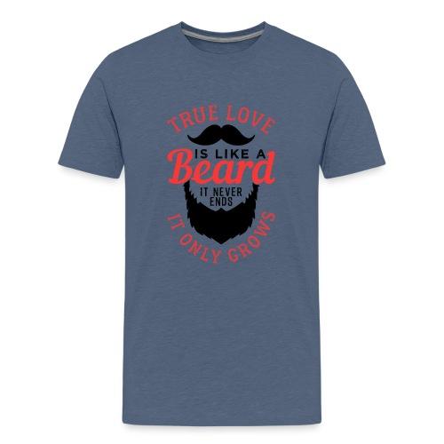 True Love Is Like A Beard - Teenager Premium T-Shirt