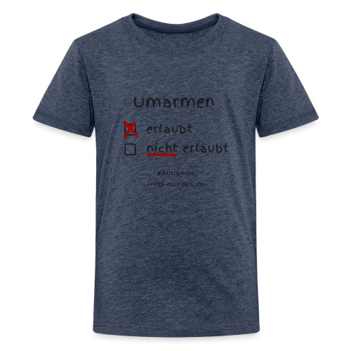 Umarmen erlaubt - Teenager Premium T-Shirt