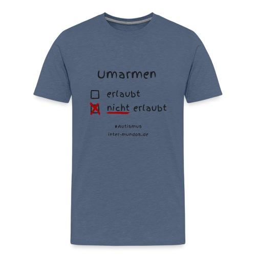 Umarmen nicht erlaubt - Teenager Premium T-Shirt