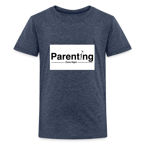 Parenting done right - Teenager Premium T-shirt