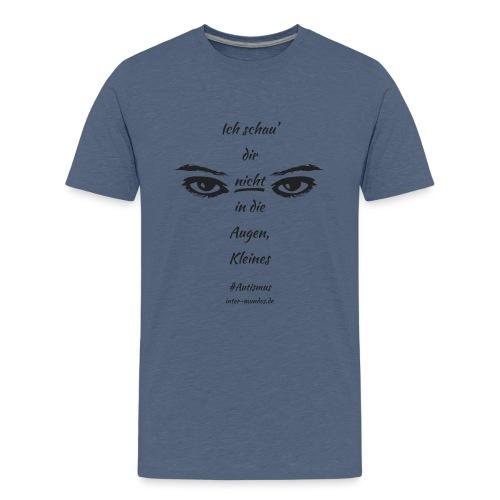 Ich schau' dir nicht in die Augen, Kleines - Teenager Premium T-Shirt