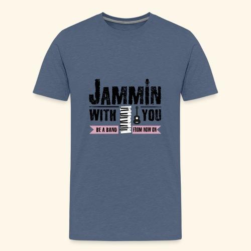 Jammin with you music - Teenager Premium T-Shirt