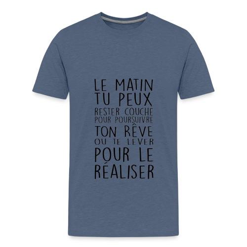 Le Matin Tu Peux Rester Couché Pour Poursuivre... - T-shirt Premium Ado