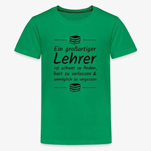 Ein großartiger Lehrer ist schwer zu finden - Teenager Premium T-Shirt