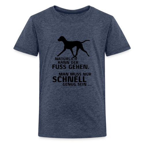 UNSER HUND KANN FUSS GEHEN - Teenager Premium T-Shirt