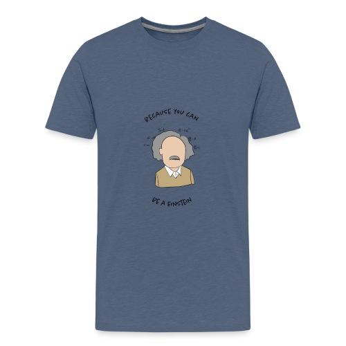 Be a Einstein - Teenager Premium T-Shirt