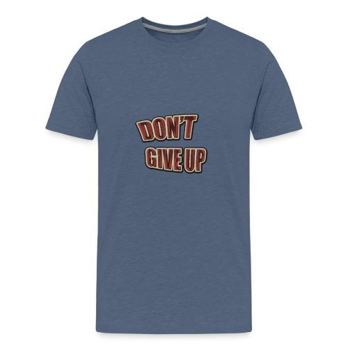 Don't Give Up - Camiseta premium adolescente