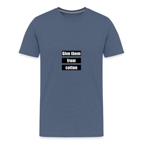 Give them from cotton - Teenager Premium T-shirt