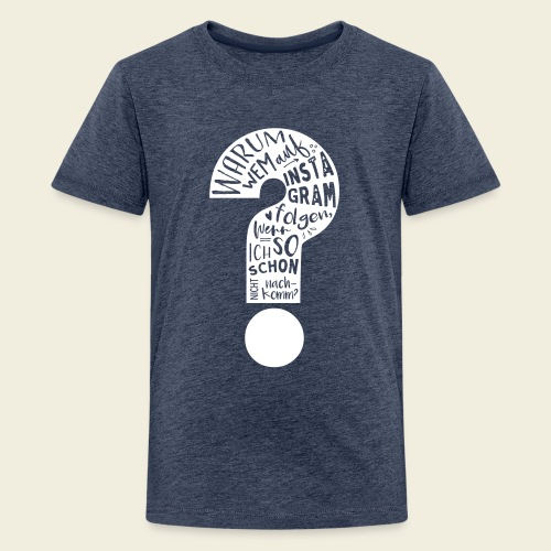 Warum folgen - Design schwarz - Teenager Premium T-Shirt