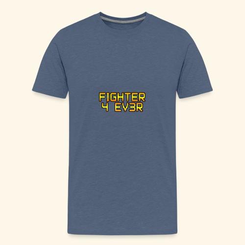 fighter 4 ev3r - T-shirt Premium Ado