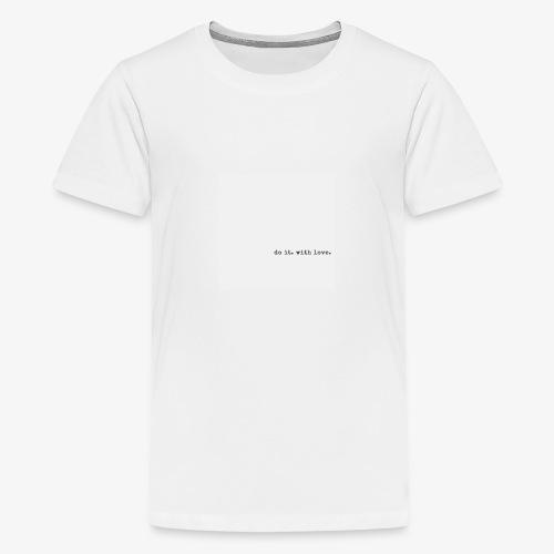 do it with love - Teenage Premium T-Shirt