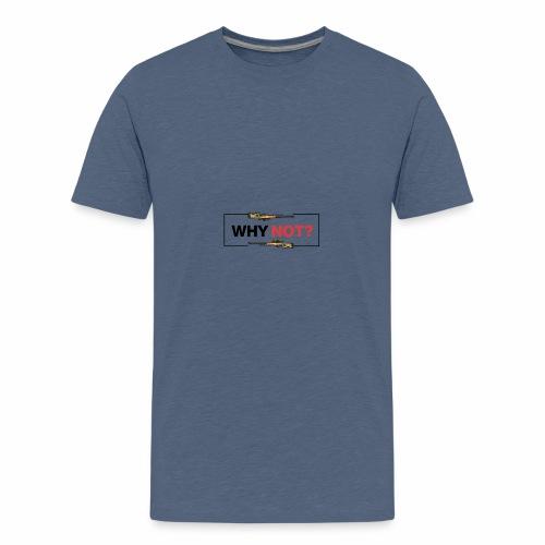 WHY NOT? - Teenager premium T-shirt