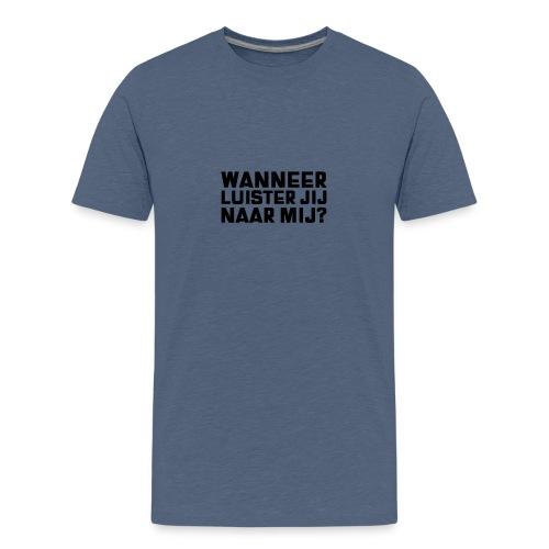 WANNEER LUISTER JIJ NAAR MIJ - Teenager Premium T-shirt