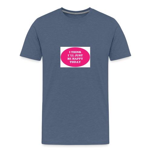 Spread shirt I think I ll just be happy - Premium-T-shirt tonåring