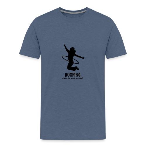 Hooping makes the world go round! - Teenager Premium T-Shirt